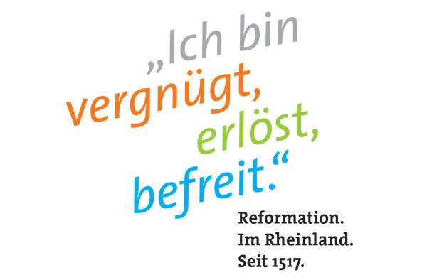 """I'm full of joy, redeemed, set free"" is the slogan being used by the Evangelical Church in the Rhineland for the 500th Anniversary of the Reformation in 2017."